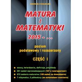 Matura z matematyki 2015 Część I poziom podstawowy i rozszerzony. Andrzej Kiełbasa