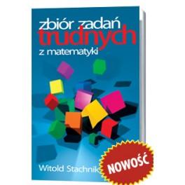 Witold Stachnik Zbiór zadań trudnych z matematyki