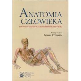 ANATOMIA CZŁOWIEKA. 1200 PYTAŃ TESTOWYCH JEDNOKROTNEGO WYBORU. Florian Czerwiński.
